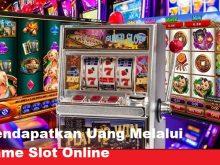 Mendapatkan Uang Melalui Game Slot Online