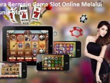 Cara Bermain Game Slot Online Melalui Dunia Maya