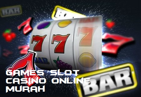 Games Slot Casino Online Murah