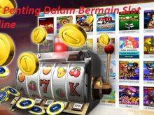 Hal Penting Dalam Bermain Slot Online
