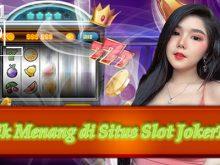 Trik Menang di Situs Slot Joker123